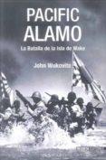 PACIFIC ALAMO: LA BATALLA DE LA ISLA DE WAKE de WUKOVITS, JOHN