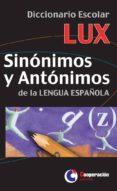 DICCIONARIO ESCOLAR SINONIMOS Y ANTONIMOS DE LA LENGUA ESPAÑOLA di VV.AA.