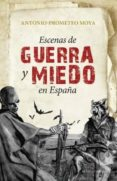ESCENAS DE GUERRA Y MIEDO EN ESPAÑA di MOYA, ANTONIO-PROMETEO