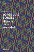 HISTORIA DE LA ETERNIDAD de BORGES, JORGE LUIS