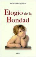 EL ELOGIO DE LA BONDAD di GOMEZ PEREZ, RAFAEL