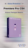 PREMIERE PRO CS4 (GUIA PRACTICA) di PANIAGUA NAVARRO, ANTONIO