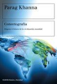 CONECTOGRAFIA: MAPEAR EL FUTURO DE LA CIVILIZACION MUNDIAL di KHANNA, PARAG