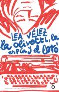 LA OLIVETTI, LA ESPIA Y EL LORO di VELEZ, LEA