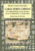 CARACTERES CHINOS: UN APRENDIZAJE FACIL BASADO EN SU ETIMOLOGIA Y EVOLUCION di CEINOS ARCONES, PEDRO