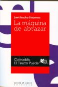 LA MAQUINA DE ABRAZAR de SANCHIS SINISTERRA, JOSE