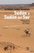 SUDAN Y SUDAN DEL SUR: GENESIS, GUERRA Y DIVISION EN DOS ESTADOS di LANGA HERRERO, ALFREDO