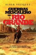 9788491640240 - Vazquez Alber: Guerras Mescalero En Río Grande - Libro