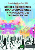 SOBRE LOS ORIGENES, TRANSFORMACIONES Y ACTUALIDAD DEL TRABAJO SOCIAL di GUTIERREZ RESA, ANTONIO