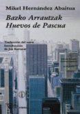 BAZKO ARRAUTZAK = HUEVOS DE PASCUA  (BILIGÜE EUSKERA - CASTELLANO NIVEL MEDIO) di HERNANDEZ ABAITUA, MIKEL