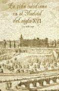 LA VIDA COTIDIANA EN EL MADRID DEL SIGLO XVI di CORRAL, JOSE DEL