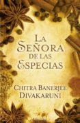 LA SEÑORA DE LAS ESPECIAS de DIVAKARUNI, CHITRA BANERJEE