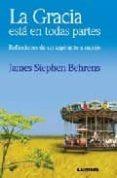 LA GRACIA ESTA EN TODAS PARTES. REFLEXIONES DE UN ASPIRANTE A MON JE di BEHRENS, JAMES STEPHEN