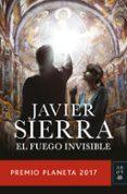 EL FUEGO INVISIBLE (PREMIO PLANETA 2017) de SIERRA, JAVIER