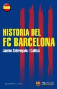 HISTORIA DEL FC BARCELONA di SOBREQUES I CALLICO, JAUME