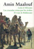 ESTUCHE MAALOUF ESENCIAL (CONTIENE: LEON EL AFRICANO; LAS CRUZADA S VISTAS POR LOS ARABES; EL VIAJE DE BALDASSARE) de MAALOUF, AMIN
