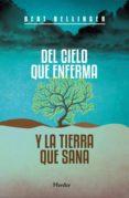 DEL CIELO QUE ENFERMA Y LA TIERRA QUE SANA (2ª ED.) di HELLINGER, BERT