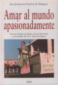 AMAR AL MUNDO APASIONADAMENTE de ESCRIVA DE BALAGUER, JOSE MARIA