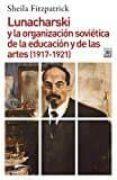 LUNACHARSKI Y LA ORGANIZACION SOVIETICA DE LA EDUCACION Y DE LAS ARTES (1917-1921) di FITZPATRICK, SHEILA