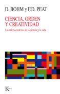 CIENCIA, ORDEN Y CREATIVIDAD: LAS RAICES CREATIVAS DE LA CIENCIA Y LA VIDA (3ª ED.) de BOHM, DAVID  PEAT, DAVID