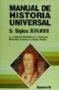 MANUAL DE HISTORIA UNIVERSAL (T.V): EDAD MODERNA SIGLOS XVI Y XVI I di VV.AA.