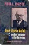 JOSE ALONSO MALLOL: EL HOMBRE QUE PUDO EVITAR LA GUERRA di ANGOSTO, PEDRO L.