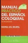 MANUAL PRACTICO DEL ESPAÑOL COLOQUIAL di MORAL, RAFAEL DEL