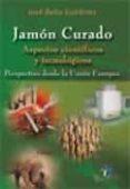 JAMON CURADO: ASPECTOS CIENTIFICOS Y TECNOLOGICOS: PERSPECTIVAS D ESDE LA UNION EUROPEA di BELLO GUTIERREZ, JOSE