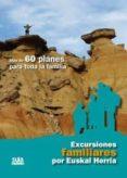EXCURSIONES FAMILIARES POR EUSKAL HERRIA: MAS DE 60 PLANES PARA T ODA LA FAMILIA di VV.AA.