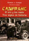CANFRANC. EL ORO Y LOS NAZIS. TRES SIGLOS DE HISTORIA (2.ª EDICIO N) di CAMPO , RAMON J.