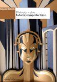 DISTOPIA Y CINE: FUTURO(S) IMPERFECTO(S) di NAVARRO, JOSE ANTONIO