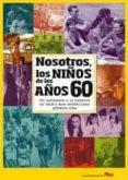 NOSOTROS NIÑOS DE LOS AÑOS 60 di VV.AA.