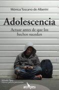 ADOLESCENCIA. ACTUAR ANTES DE QUE LOS HECHOS SUCEDAN di TOSCANO DE ALBERINI, MONICA
