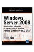 WINDOWS SERVER 2008: ARQUITECTURA Y GESTION DE LOS SERVICIOS DE D OMINIO: ACTIVE DIRETORY (AD DS) di APREA, JEAN FRANCOIS