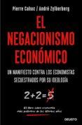 EL NEGACIONISMO ECONOMICO: UN MANIFIESTO CONTRA LOS ECONOMISTAS SECUESTRADOS POR SU IDEOLOGIA di CAHUC, PIERRE #ZYLBERBERG, ANDRE