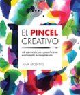 EL PINCEL CREATIVO. 44 EJERCICIOS PARA PASARLO BIEN EXPLORANDO TU IMAGINACION di MONTIEL, ANA