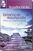 ENTRAÑAS DE MISERICORDIA: CAMINOS PARA TRANSFORMAR EL MUNDO di GRÜN, ANSELM