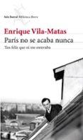 PARIS NO SE ACABA NUNCA de VILA-MATAS, ENRIQUE