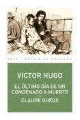 EL ULTIMO DIA DE UN CONDENADO A MUERTE; CLAUDE GUEUX de HUGO, VICTOR