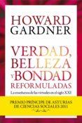 VERDAD, BELLEZA Y BONDAD REFORMULADAS: LA ENSEÑANZA DE LAS VIRTUD ES (PREMIO PRINCIPE DE ASTURIAS DE CIENCIAS SOCIALES 2011) de GARDNER, HOWARD