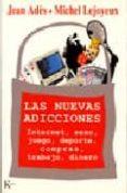 LAS NUEVAS ADICCIONES: INTERNET, SEXO, JUEGO, DEPORTE, COMPRAS, T RABAJO, DINERO di LEJOYEUX, MICHEL  ADES, JEAN