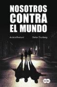 NOSOTROS CONTRA EL MUNDO di ROSLUND, ANDERS  THUNBERG, STEFAN