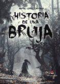 9788491752042 - Lopez Castaño Adrian: Historia De Una Bruja (ebook) - Libro