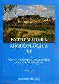 EXTREMADURA ARQUEOLOGICA XI: NUEVAS APORTACIONES ARQUEOLOGICAS A LA ALCAZABA DE BADAJOZ di VV.AA.
