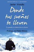 9788408171843 - Iriondo Narvaiza Javier: Donde Tus Sueños Te Lleven (ed. Especial 5º Aniversario): Tu Pasado No - Libro