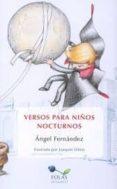 VERSOS PARA NIÑOS NOCTURNOS de FERNANDEZ, ANGEL