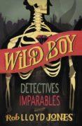 DETECTIVES IMPARABLES (WILD BOY 2) di LLOYD JONES, ROB