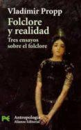 FOLCLORE Y REALIDAD: TRES ENSAYOS SOBRE EL FOLCLORE di PROPP, VLADIMIR