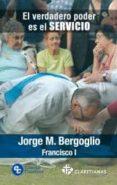 EL VERDADERO PODER ES EL SERVICIO di BERGOGLIO, JORGE PAPA FRANCISCO