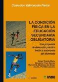 LA CONDICION FISICA EN LA EDUCACION SECUNDARIA UNA PROPUESTA DE D ESARROLLO PRACTICO HACIA LA AUTONOMIA di VV.AA.